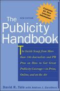 Publicity Handbook The Inside Scoop from More Than 100 Journalists and Pr Pros on How to Get...