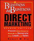 Business to Business Direct Marketing Proven Direct Response Methods to Generate More Leads ...