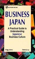 Business Japan: A Practical Guide to Understanding Japanese Business Culture - Peggy Kenna -...