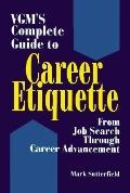 Vgm's Complete Guide to Career Etiquette From Job Search Through Career Advancement