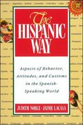 Hispanic Way Aspects of Behavior, Attitudes, and Customs in the Spanish-Speaking World