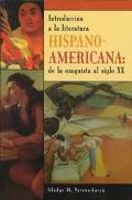 Hispano-Americana Introduccion a LA Literatura De LA Conquista Al Siglo XX
