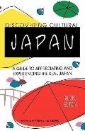 Discovering Cultural Japan A Guide to Appreciating and Experiencing the Real Japan
