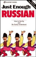 Just Enough Russian How to Get by and Be Easily Understood