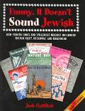 Funny, It Doesn't Sound Jewish How Yiddish Songs and Synagogue Melodies Influenced Tin Pan A...
