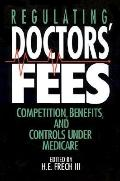 Regulating Doctors' Fees Competition, Benefits, and Controls Under Medicare