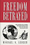 Freedom Betrayed How America Led a Global Democratic Revolution, Won the Cold War, and Walke...