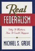 Real Federalism Why It Matters, How It Could Happen
