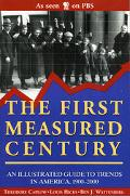 First Measured Century An Illustrated Guide to Trends in America, 1900-20000