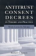 Antitrust Consent Decrees in Theory and Practice Why Less Is More