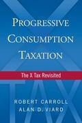 Progressive Consumption Taxation : The X Tax Revisited