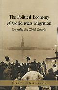 Political Economy of World Mass Migration Comparing Two Global Centuries