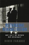 Rethinking Rehabilitation Why Can't We Reform Our Criminals?