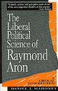 Liberal Political Science of Raymond Aron A Critical Introduction