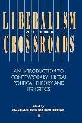 Liberalism at the Crossroads An Introduction to Contemporary Liberal Political Theory and It...