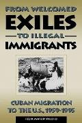 From Welcomed Exiles to Illegal Immigrants Cuban Migration to the U.S., 1959-1995