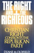 Right and the Righteous The Christian Right Confronts the Republican Party