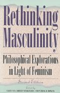 Rethinking Masculinity Philosophical Explorations in Light of Feminism