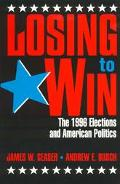 Losing to Win The 1996 Elections and American Politics