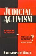 Judicial Activism Bulwark of Freedom or Precarious Security