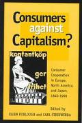 Consumers Against Capitalism? Consumer Cooperation in Europe, North America, and Japan, 1840...