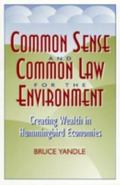 Common Sense and Common Law for the Environment Creating Wealth in Hummingbird Economies