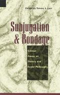 Subjugation and Bondage Critical Essays on Slavery and Social Philosophy