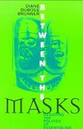 Between the Masks Resisting the Politics of Essentialism