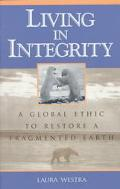 Living in Integrity A Global Ethic to Restore a Fragmented Earth
