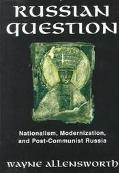 Russia Question Nationalism, Modernization, and Post-Communist Russia