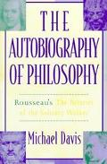 Autobiography of Philosophy Rousseau's the Reveries of the Solitary Walker