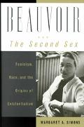 Beauvoir and the Second Sex: Feminisim, Race, and the Origins of Existentialism - Margaret A...