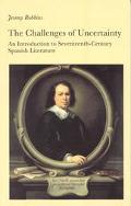 Challenges of Uncertainty An Introduction to Seventeenth-Century Spanish Literature