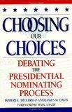Choosing Our Choices: Debating the Presidential Nominating Process (Enduring Questions in Am...