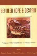 Between Hope and Despair Pedagogy and the Representation of Historical Trauma