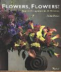 Flowers, Flowers! Inspired Arrangements for All Occasions