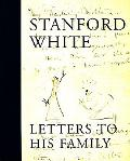 Stanford White Letters to His Family  Including a Selection of Letters to Augustus Saint-Gar...
