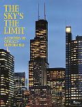 Sky's the Limit: A Century of Chicago Skyscrapers - Pauline A. Saliga