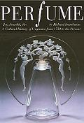 Perfume Joy, Obsession, Scandal, Sin - a Cultural History of Fragrance from 1750 to the Present
