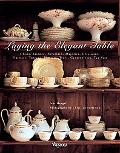 Laying the Elegant Table China, Faience, Porcelain, Majolica, Glassware, Flatware, Tureens, ...