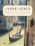 In Love in Italy A Traveler's Guide to the Most Romantic Destinations in the Country of Amore