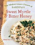 Sweet Myrtle and Bitter Honey The Mediterranean Flavors of Sardinia