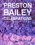 Preston Bailey Celebrations: Lush Flowers, Opulent Tables, Dramatic Spaces, and Other Inspir...