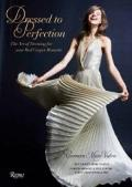 Dressed to Perfection : The Art of Dressing for Your Red Carpet Moments