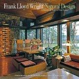 Frank Lloyd Wright: Natural Design, Organic Architecture: Lessons for Building Green from an...