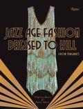 Jazz Age Fashion : Dressed to Kill