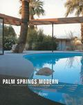 Palm Springs Modern : Houses in the California Desert