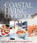Coastal Living Cookbook The Ultimate Recipe Collection for People Who Love the Coast