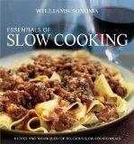 Williams-Sonoma Essentials of Slow Cooking : Recipes and Techniques for Delicious Slow-Cooke...