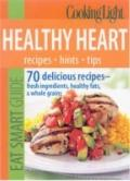 Healthy Heart : 70 Delicious Recipes--Fresh Ingredients, Healthy Fats and Whole Grains